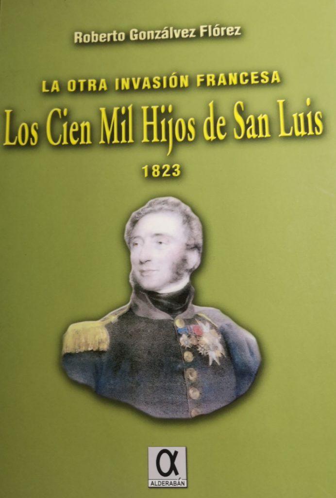 Roberto Gonzálvez Flórez - La otra invasión francesa. Los Cien Mil Hijos de San Luis (Alderabán, 2008)